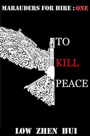 To Kill Peace (Marauders for Hire Book 1) Zhen Hui Low