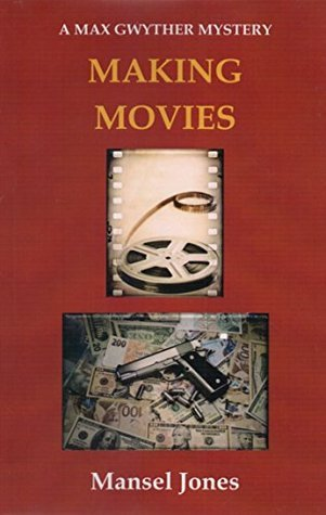 Making Movies: A Max Gwyther Mystery (The Max Gwyther Mystery Series Book 2)  by  Mansel Jones