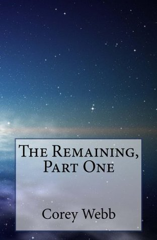 The Remaining, Part One  by  Corey Webb