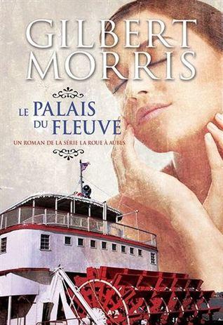 Le palais du fleuve (La roue à aubes, #3) Gilbert Morris
