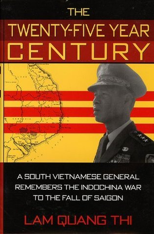 The Twenty-Five Year Century: A South Vietnamese General Remembers the Indochina War to the Fall of Saigon  by  Lam Quang Thi