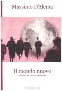 Il mondo nuovo: Riflessioni per il Partito Democratico Massimo DAlema