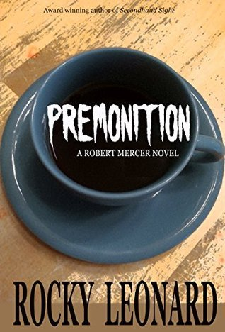 Premonition (Robert Mercer Detective Series, #2) Rocky Leonard