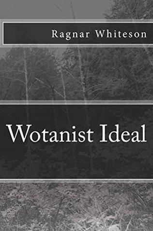 Wotanist Ideal  by  Ragnar Whiteson