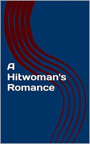 A Hitwomans Romance  by  Amanda Trittin