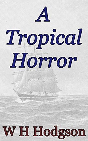A Tropical Horror: Supernatural Fiction Series  by  William Hope Hodgson