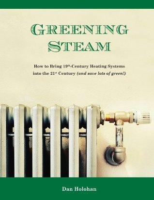 Greening Steam: How to Bring 19th-Century Heating Systems into the 21st Century Dan Holohan