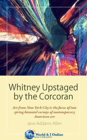 Whitney Upstaged the Corcoran: The Battle of the Biennials by Jane Addams Allen