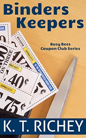 Binders Keepers (The Busy Bees Coupon Club #1)  by  K.T. Richey