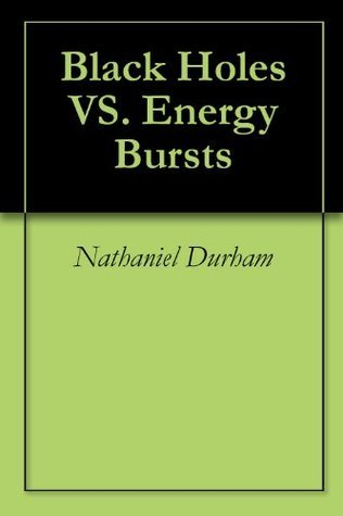 Black Holes VS. Energy Bursts Nathaniel Durham
