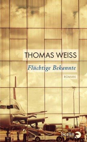 Flüchtige Bekannte: Roman  by  Thomas Weiss