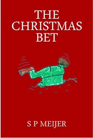 The Christmas Bet: A Christmas Story for Children (Short Stories for Children Book 1)  by  S P Meijer