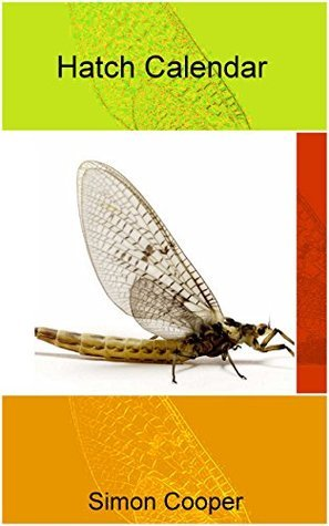 Hatch Calendar: A Fly Fishers Guide  by  Simon Cooper