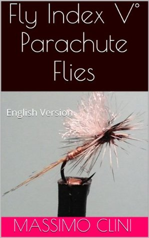 Fly Index V° Parachute Flies (Fly Index English Version Book 5)  by  Massimo Clini