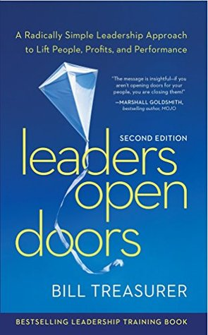 Leaders Open Doors, 2nd Edition: A Radically Simple Leadership Approach to Lift People, Profits, and Performance  by  Bill Treasurer
