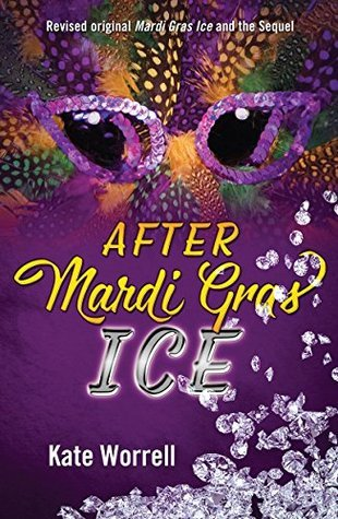 AFTER MARDI GRAS ICE: Revised original Mardi Gras Ice and the Sequel  by  Kate Worrell