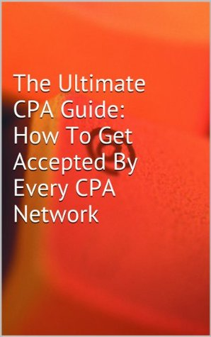 The Ultimate CPA Guide: How To Get Accepted By Every CPA Network Patrick Smith
