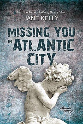 Missing You in Atlantic City (Meg Daniels) (A Meg Daniels Mystery Book 4)  by  Jane Kelly