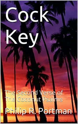 Cock Key: The Second Verse of The Coconut Psalms  by  Philip R. Portman