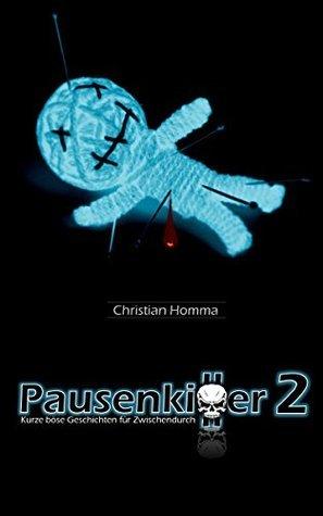 Pausenkiller 2: Mehr kurze böse Geschichten für Zwischendurch Christian Homma