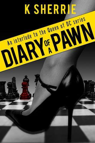 Diary Of A Pawn: An Interlude To The Queen Of DC Trilogy K. Sherrie