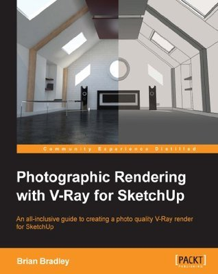 Photographic Rendering with V-Ray for SketchUp  by  Brian Bradley