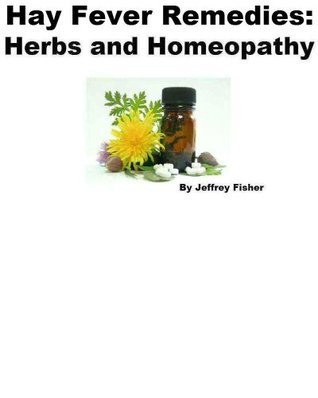 Hay Fever Remedies: Herbs and Homeopathy  by  Jeffrey Fisher