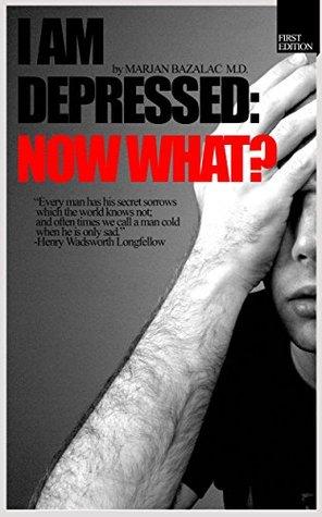 I Am Depressed: Now What?  by  Marjan Bazalac