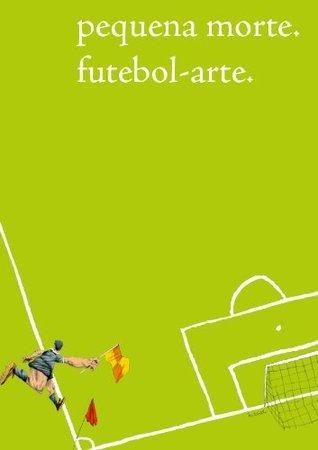 Pequena Morte. Futebol-arte. (Revista Pequena Morte Livro 1) Raquel Menezes