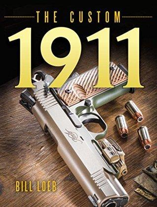 The Custom 1911  by  Bill Loeb