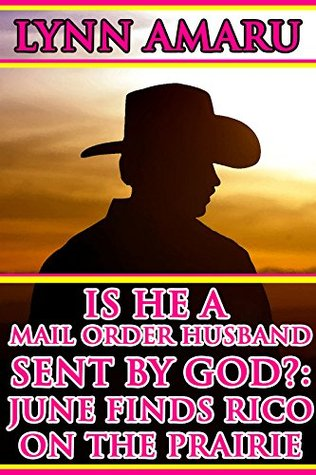 Is He A Mail Order Husband Sent By God?: June Finds Rico On The Prairie:  by  Lynn Amaru