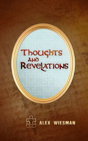 Thoughts and Revelations Alex Wiesman