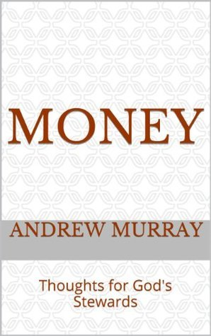 Money: Thoughts for Gods Stewards Andrew Murray