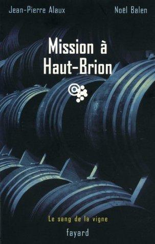 Mission à Haut-Brion (Le Sang de la vigne, #1) Jean-Pierre Alaux