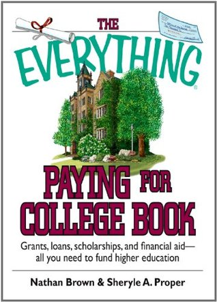 The Everything Paying For College Book: Grants, Loans, Scholarships, And Financial Aid -- All You Need To Fund Higher Education Nathan Brown
