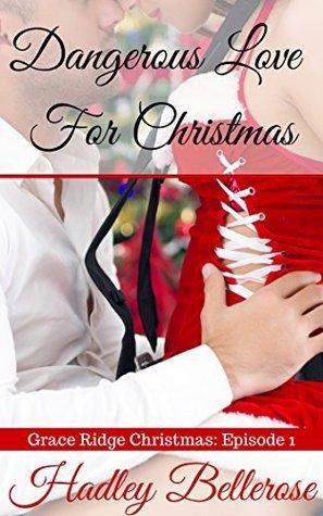 Dangerous Love For Christmas (A Grace Ridge Christmas Romantic Suspense Serial, #1) Hadley Bellerose
