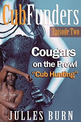 Cubfunders Episode 2: Cougars on the Prowl (BBW Older Woman Younger Man Interracial): Cub Hunters - Cub Simba  by  Julles Burn