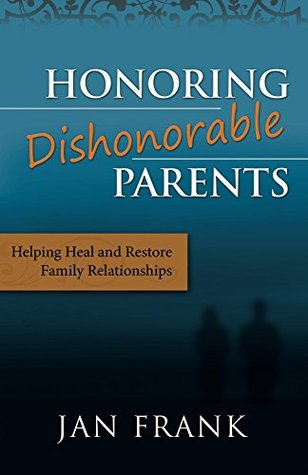 Honoring Dishonorable Parents  by  Jan Frank