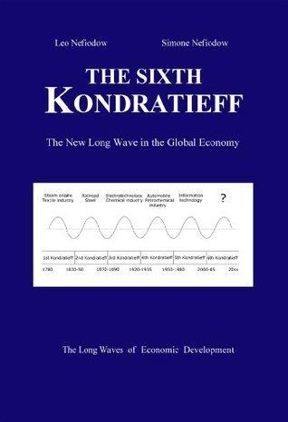 The Sixth Kondratieff: A New Long Wave in the Global Economy Leo Nefiodow