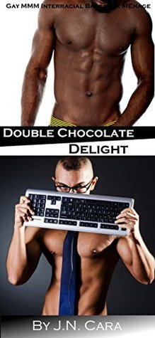 Double Chocolate Delight  by  J.N. Cara