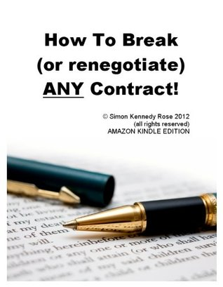 How to Break (or renegotiate) ANY Contract! Simon Kennedy Rose