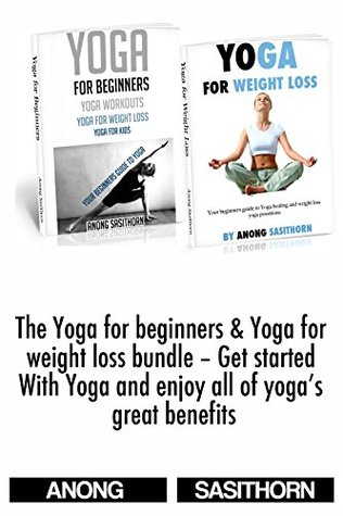 The Yoga for beginners & Yoga for weight loss bundle - Get started with Yoga and enjoy all of yogas great benefits Anong Sasithorn