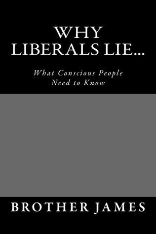 Why LIBERALS LIE...  by  Brother James