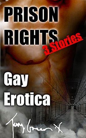 Prison Rights, GAY TABOO Prison stories (Prison, GAY, TABOO, Alpha Male): 3 Erotica Stories  by  Tony Green