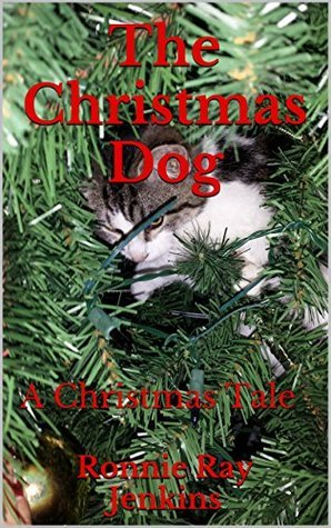 The Christmas Dog: A Christmas Tale Ronnie Ray Jenkins