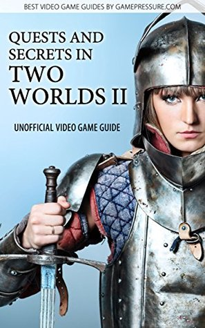 Quest and Secrets in Two Worlds II - Unofficial Video Game Guide Artur Arxel Justynski
