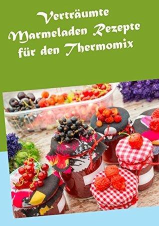 Verträumte Marmeladen Rezepte für den Thermomix Hannah Horstmann