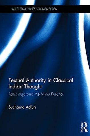 Textual Authority in Classical Indian Thought: Ramanuja and the Vishnu Purana (Routledge Hindu Studies Series) Sucharita Adluri