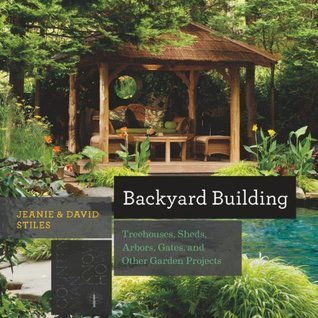 Backyard Building: Treehouses, Sheds, Arbors, Gates, and Other Garden Projects (Countryman Know How) Jean Stiles