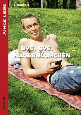 Bye,bye, Mauerblümchen (Junge Liebe 49)  by  J. Dankert